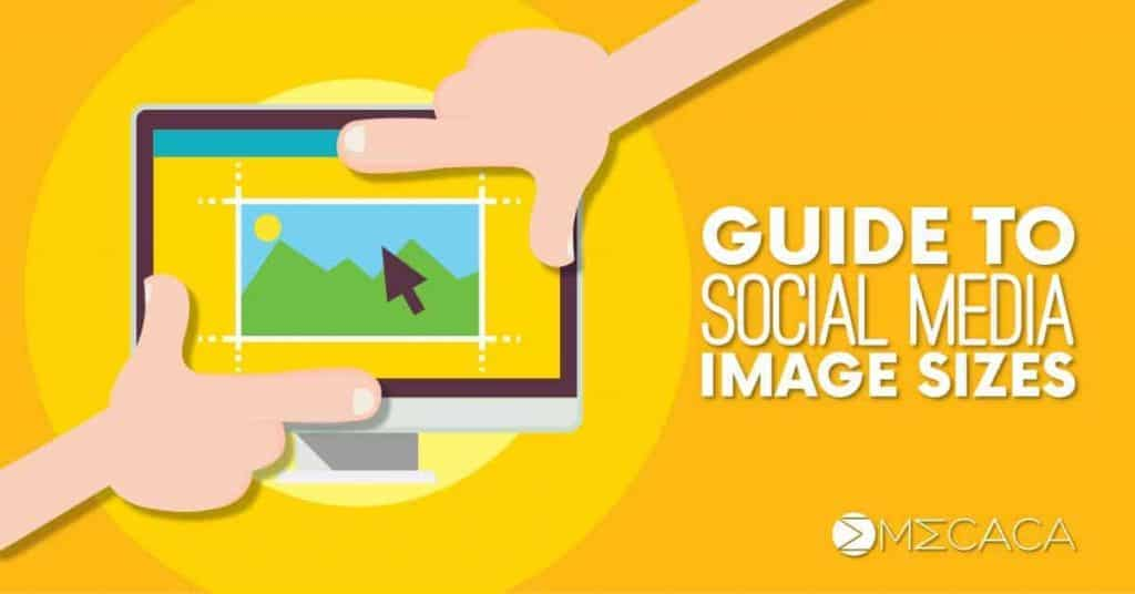 Guide-to-Social-Media-and-AdWords-Ads-Image-Sizes-in-2018-MECACA-Global-Network-Sdn-Bhd