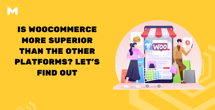 Is WooCommerce More Superior Than The Other Platforms? Let's Find Out!