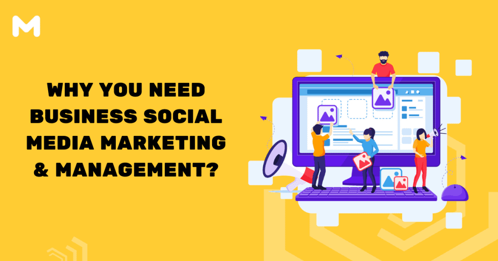 Why You Need Business Social Media Marketing & Management